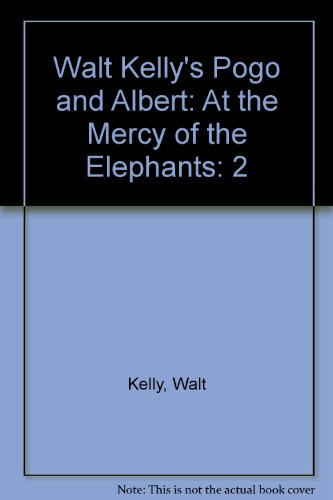 Walt Kelly's Pogo and Albert: At the Mercy of the Elephants (1560600209) by Walt Kelly