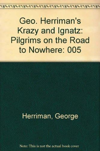 Geo. Herriman's Krazy and Ignatz: Pilgrims on the Road to Nowhere: Herriman, George
