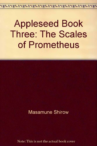 9781560601135: Appleseed Book Three: The Scales of Prometheus