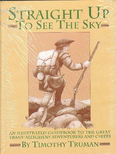 9781560601364: Straight Up to See the Sky: An Illustrated Guidebook to the Great Trans-allegheny Adventurers and Chiefs