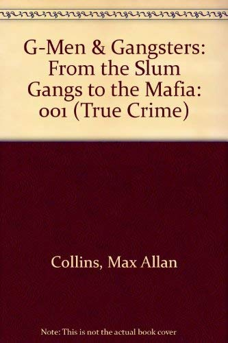 G-Men & Gangsters: From the Slum Gangs: Max Allan Collins,