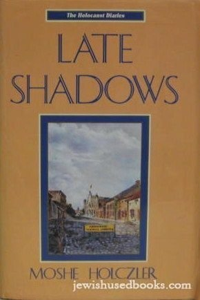 Late Shadows (Holocaust Diaries): Moshe Holczler; Illustrator-Frances