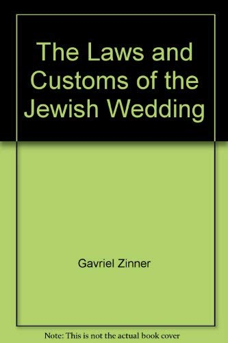 The Laws and Custom of the Jewish Wedding: Rabbi Gavriel Zinner