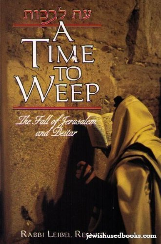 A Time to Weep (The Fall of Jerusalem and Beitar): Rabbi Leibel Resnick