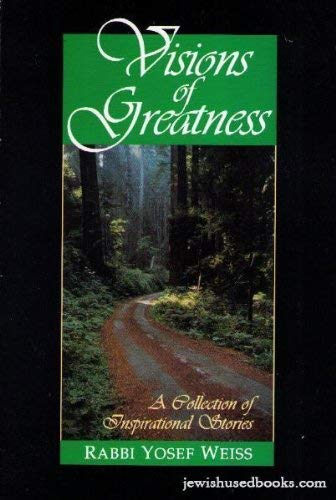 Visions of Greatness: a Collection of Inspirational Stories: Weiss, Yosef
