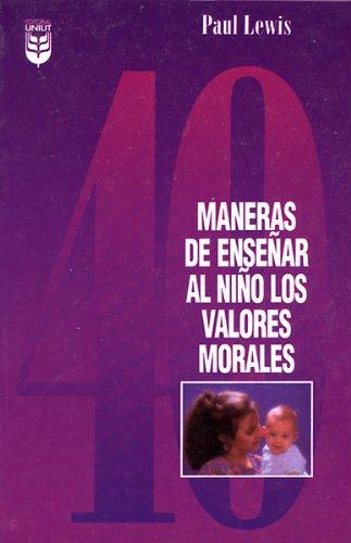 9781560632412: Cuarenta Maneras Para Ensenar Ninos Valores Morales/Forty Ways to Teach Your Child Values (Spanish Edition)