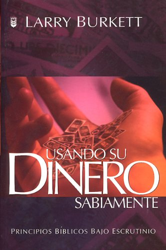 Usando Su Dinero Sabiamente: Using Your Money Wisely (English and Spanish Edition): Larry Burkett