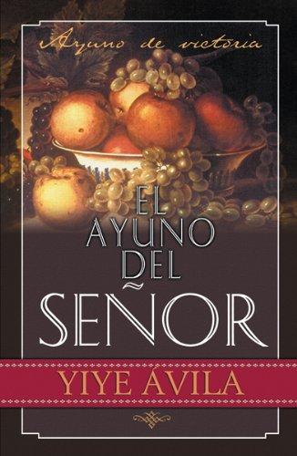 El Ayuno del Senor: Yiye Avila