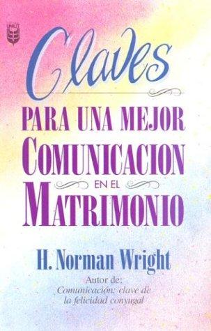 Claves para una mejor comunicación en el matrimonio (Spanish Edition) (9781560637271) by N. Wright; H. Norman Wright