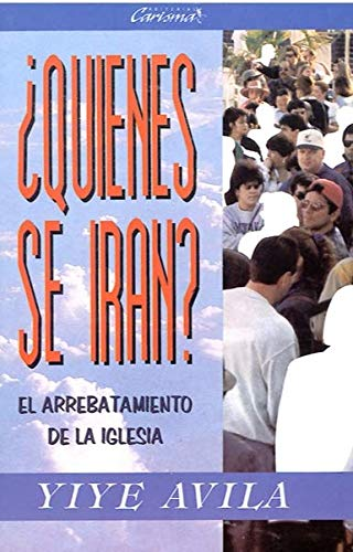 Qui'nes Se Irn? El Arrebatamiento de La Iglesia: Who Shall Go? Rapture of the Church: Avila, ...