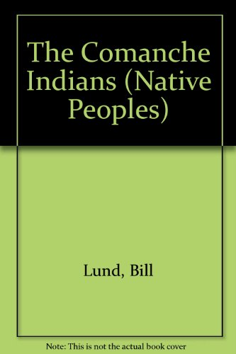 The Comanche Indians (Native Peoples): Lund, Bill