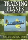 Training Planes of World War II (Wings: Nancy Robinson Masters