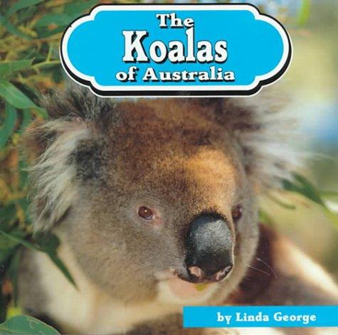 The Koalas of Australia (Animals of the World): Linda George