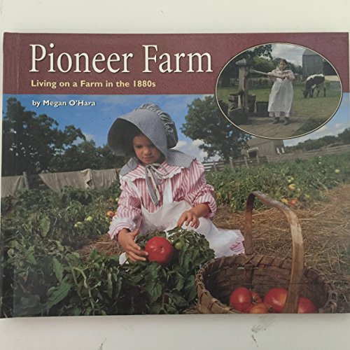 Pioneer Farm: Living on a Farm in the 1880s (Living History): O'Hara, Megan