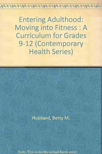 9781560710431: Entering Adulthood: Moving into Fitness : A Curriculum for Grades 9-12 (Contemporary Health Series)
