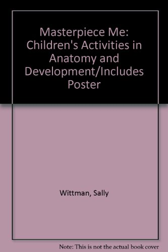 Masterpiece Me: Children's Activities in Anatomy and Development/Includes Poster (Children's activity series) (1560711183) by Sally Wittman