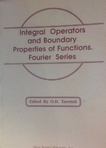 Integral Operators and Boundary Properties of Functions. Fourier Series: Tsereteli, O. D. (ed.)