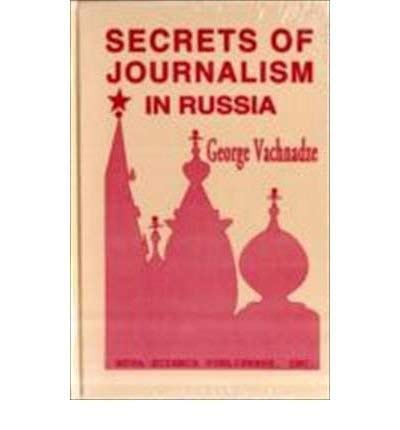 Secrets of Journalism in Russia: Mass Media Under Gorbachev and Yeltsin (Hardback): Georgii ...