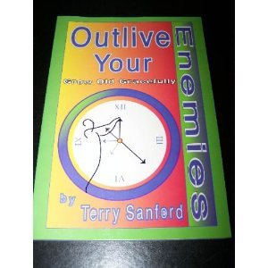 Outlive Your Enemies: Grow Old Gracefully: Sanford, Terry