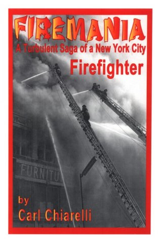 Firemania: A Turbulent Saga of a New York City Firefighter.
