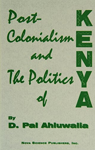Post-colonialism and the Politics of Kenya (Hardback): D.Pal Ahluwalia