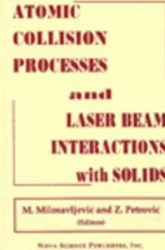 Atomic Collision Processes and Laser Beam Interactions with Solids (Hardback): Milosavljevic