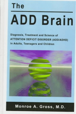 Add Brain: Diagnosis, Treatment and Science of Attention Deficit Disorder (Add/Adha): Gross, ...
