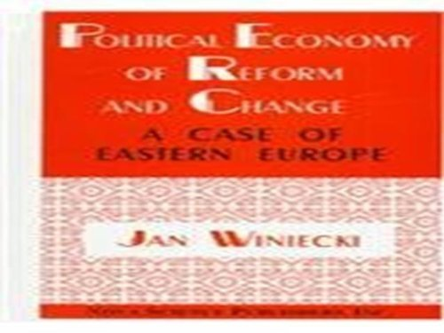 Political Economy of Reform and Change: Case of Eastern Europe (Hardback): Jan Winiecki