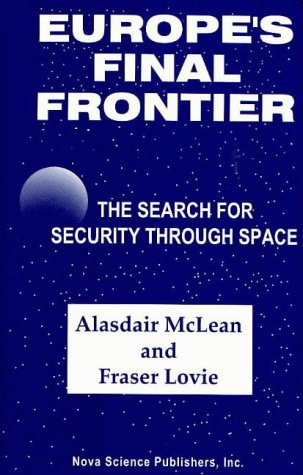 Europe's Final Frontier: The Search for Security Through Space: McLean, Alasdair; Lovie, ...