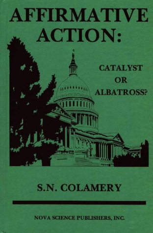 Affirmative Action: Catalyst or Albatross?: S. N. Colamery