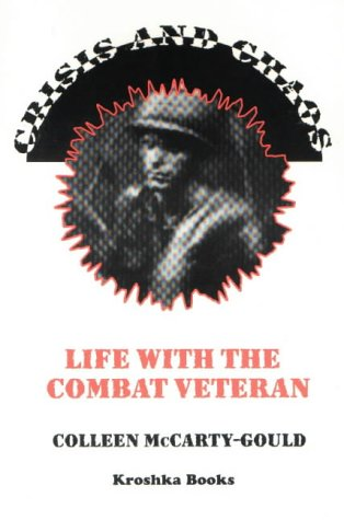 Crisis and Chaos: Life with the Combat Veteran : The Stories of Familes Living and Coping with ...