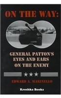 On The Way: General Patton's Eyes and Ears on the Enemy: Marinello, Edward A.