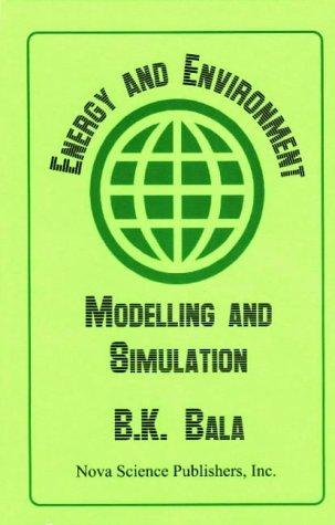 Energy and Environment: Modelling and Simulation (Hardback): B. K. Bala