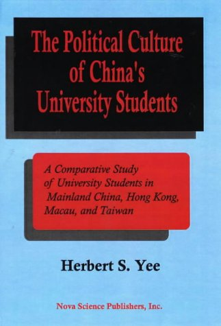 The Political Culture of China's University Students: Yee, Herbert S.