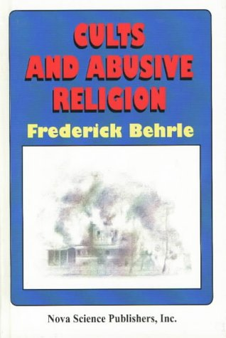 Cults and Abusive Religion (Hardback): Frederick Behrle