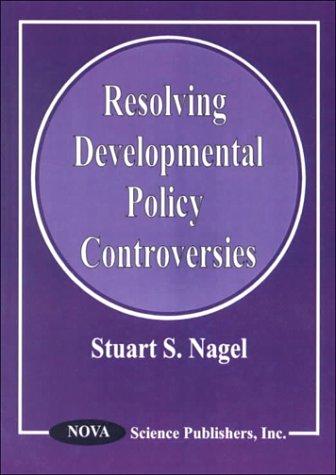 Resolving Developmental Policy Controversies (Hardback): Stuart Nagel