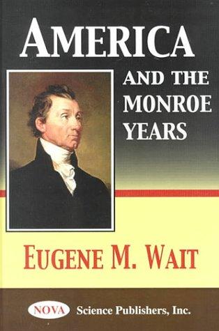 America & the Monroe Years: Eugene M. Wait