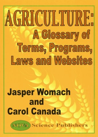 Agriculture: A Glossary of Terms, Programs, Law & Websites: Jasper Womach