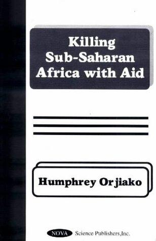 Killing Sub-Saharan Africa with Aid: Orjiako, Humphrey