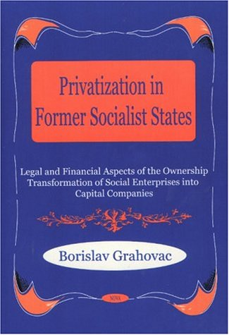 Privatization in Former Socialist States: Legal and Financial Aspects of the Ownership ...