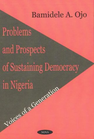 Problems and Prospects of Sustaining Democracy in: Bamidele A. Ojo