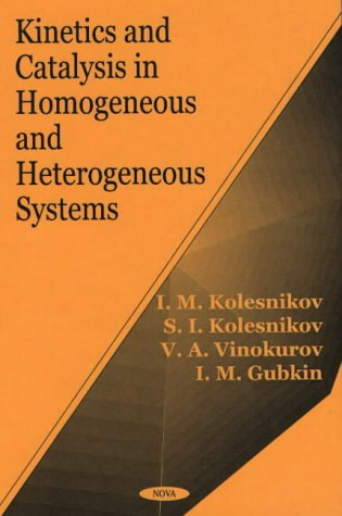Kinetics and Catalysis in Homogeneous and Heterogeneous Systems (Hardback): I. M. Kolesnikov, Etc.