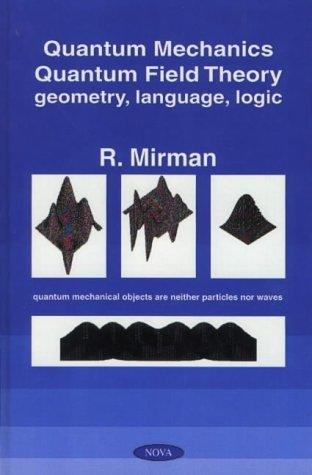 9781560729914: Quantum Mechanics, Quantum Field Theory: Geometry, Language, Logic