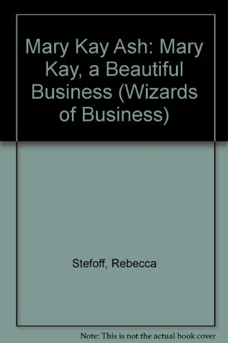Mary Kay Ash: Mary Kay, a Beautiful Business (Wizards of Business): Stefoff, Rebecca