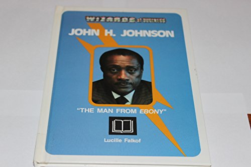 John H. Johnson: The Man from Ebony (Wizards of Business): Falkof, Lucille