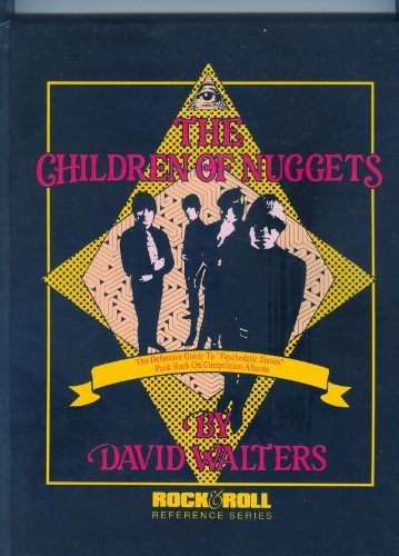 "9781560750017: The Children of Nuggets: The Definitive Guide to ""Psychedelic Sixties"" Punk Rock on Compilation Albums (Rock & Roll Reference Series)"