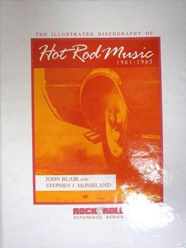 Illustrated Discography of Hot Rod Music, 1961-1965 (Rock & Roll Reference Series): Blair, John...