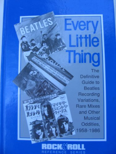 9781560750048: Every Little Thing: The Definitive Guide to Beatles Recording Variations, Rare Mixes and Other Musical Oddities, 1958-86 (Rock & Roll Reference Series)