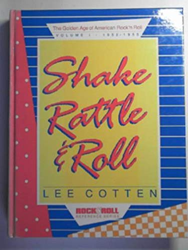 Shake Rattle & Roll: The Golden Age of American Rock'N Roll : 1952-1955 (1560750170) by Cotten, Lee