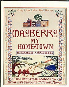 Mayberry, My Home Town: The Ultimate Guidebook to America's Favorite TV Small Town (1560750235) by Stephen J. Spignesi